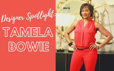 Designer Spotlight: Tamela Bowie